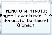 MINUTO A MINUTO: Bayer Leverkusen 2-0 <b>Borussia Dortmund</b> (Final)