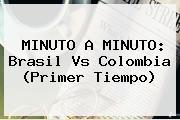 MINUTO A MINUTO: <b>Brasil Vs Colombia</b> (Primer Tiempo)