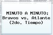 MINUTO A MINUTO: Bravos <b>vs</b>. <b>Atlante</b> (2do. Tiempo)