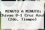 MINUTO A MINUTO: <b>Chivas</b> 0-1 <b>Cruz Azul</b> (2do. Tiempo)