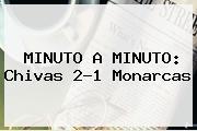 MINUTO A MINUTO: <b>Chivas</b> 2-1 <b>Monarcas</b>