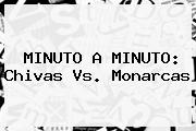 MINUTO A MINUTO: <b>Chivas Vs</b>. <b>Monarcas</b>