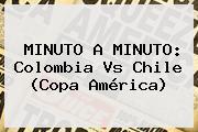 MINUTO A MINUTO: <b>Colombia</b> Vs <b>Chile</b> (Copa América)