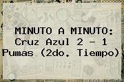 MINUTO A MINUTO: <b>Cruz Azul</b> 2 - 1 <b>Pumas</b> (2do. Tiempo)