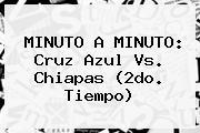 MINUTO A MINUTO: <b>Cruz Azul Vs. Chiapas</b> (2do. Tiempo)