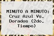 MINUTO A MINUTO: <b>Cruz Azul Vs. Dorados</b> (2do. Tiempo)