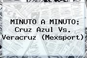 MINUTO A MINUTO: <b>Cruz Azul Vs. Veracruz</b> (Mexsport)