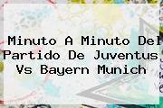 Minuto A Minuto Del Partido De <b>Juventus Vs Bayern</b> Munich