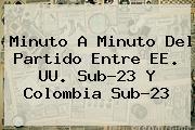 Minuto A Minuto Del Partido Entre EE. UU. Sub-23 Y <b>Colombia Sub-23</b>
