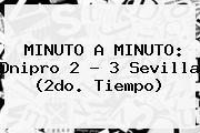MINUTO A MINUTO: <b>Dnipro</b> 2 - 3 Sevilla (2do. Tiempo)