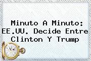 <b>Minuto A Minuto: EE.UU. Decide Entre Clinton Y Trump</b>