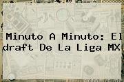 Minuto A Minuto: El <b>draft</b> De La <b>Liga MX</b>