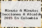 Minuto A Minuto: <b>Elecciones</b> A Alcalde <b>2015</b> En <b>Colombia</b>