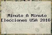 Minuto A Minuto <b>Elecciones</b> USA <b>2016</b>