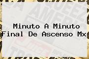 Minuto A Minuto Final De <b>Ascenso Mx</b>