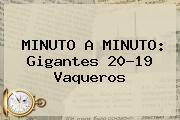 <i>MINUTO A MINUTO: Gigantes 20-19 Vaqueros</i>