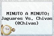 MINUTO A MINUTO: Jaguares <b>vs</b>. <b>Chivas</b> (@<b>Chivas</b>)