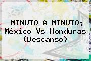 MINUTO A MINUTO: <b>México Vs Honduras</b> (Descanso)