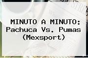 MINUTO A MINUTO: <b>Pachuca Vs</b>. <b>Pumas</b> (Mexsport)