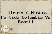 Minuto A Minuto Partido Colombia Vs <b>Brasil</b>