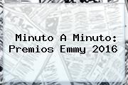 Minuto A Minuto: Premios <b>Emmy 2016</b>