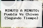 MINUTO A MINUTO: <b>Puebla Vs Chivas</b> (Segundo Tiempo)