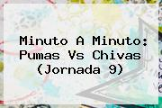Minuto A Minuto: <b>Pumas Vs Chivas</b> (Jornada 9)