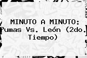 MINUTO A MINUTO: <b>Pumas Vs</b>. <b>León</b> (2do. Tiempo)