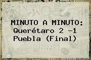 MINUTO A MINUTO: <b>Querétaro</b> 2 -1 <b>Puebla</b> (Final)