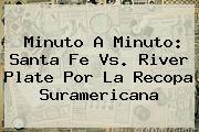 Minuto A Minuto: <b>Santa Fe Vs</b>. <b>River Plate</b> Por La Recopa Suramericana