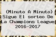 (Minuto A Minuto) Sigue El <b>sorteo De La Champions</b> League 2016-2017