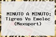 MINUTO A MINUTO: <b>Tigres Vs Emelec</b> (Mexsport)