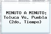 MINUTO A MINUTO: <b>Toluca Vs</b>. <b>Puebla</b> (2do. Tiempo)
