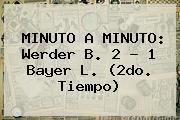 MINUTO A MINUTO: Werder B. 2 - 1 <b>Bayer</b> L. (2do. Tiempo)