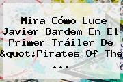 Mira Cómo Luce <b>Javier Bardem</b> En El Primer Tráiler De &quot;Pirates Of The ...