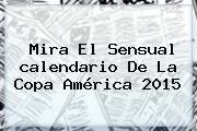 Mira El Sensual <b>calendario</b> De La <b>Copa América</b> 2015