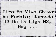 Mira En Vivo <b>Chivas Vs Puebla</b>: Jornada 13 De La Liga MX, Hoy ...