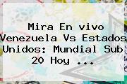 Mira En <b>vivo</b> Venezuela Vs Estados Unidos: Mundial Sub 20 Hoy ...