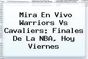 Mira En Vivo <b>Warriors Vs Cavaliers</b>: Finales De La NBA, Hoy Viernes
