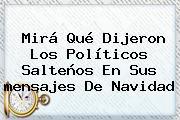 Mirá Qué Dijeron Los Políticos Salteños En Sus <b>mensajes De Navidad</b>