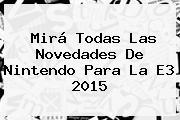 Mirá Todas Las Novedades De Nintendo Para La <b>E3</b> 2015