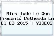Mira Todo Lo Que Presentó <b>Bethesda</b> En El E3 2015 | VIDEOS