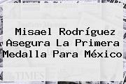 Misael Rodríguez Asegura La Primera Medalla Para México