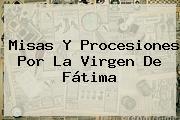 Misas Y Procesiones Por La <b>Virgen De Fátima</b>