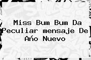 Miss Bum Bum Da Peculiar <b>mensaje De Año Nuevo</b>