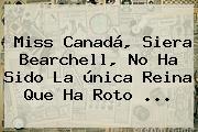 <b>Miss Canadá</b>, Siera Bearchell, No Ha Sido La única Reina Que Ha Roto ...