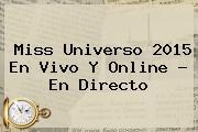<b>Miss Universo 2015 En Vivo</b> Y Online - En Directo