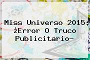 <b>Miss Universo 2015</b>: ¿Error O Truco Publicitario?