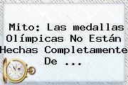 Mito: Las <b>medallas Olímpicas</b> No Están Hechas Completamente De ...