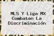 MLS Y <b>Liga MX</b> Combaten La Discriminación